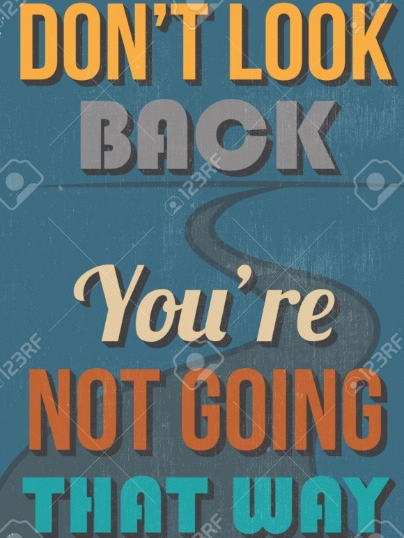 30816878-retro-vintage-motivational-quote-poster-don-t-look-back-you-re-not-going-that-way-grunge-effects-can.jpg